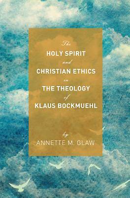 Picture of The Holy Spirit and Christian Ethics in the Theology of Klaus Bockmuehl