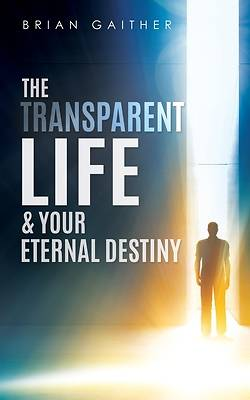 Picture of The Transparent Life & Your Eternal Destiny