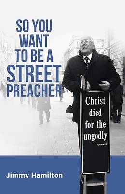 Picture of So You Want to Be a Street Preacher