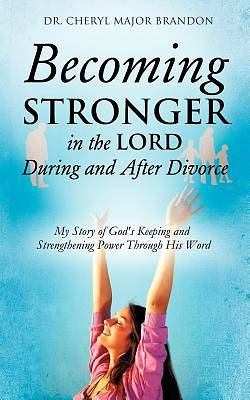 Becoming Stronger in the Lord During and After Divorce