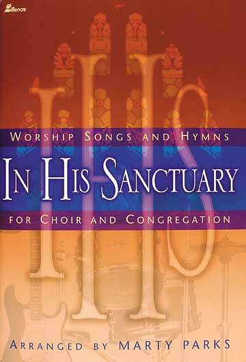 In His Sanctuary; Worship Songs and Hymns for Choir and Congregation