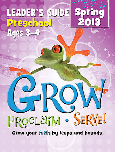 Grow, Proclaim, Serve! Preschool Leaders Guide Spring 2013