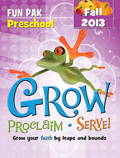 Grow, Proclaim, Serve! Preschool Fun Pak Fall 2013