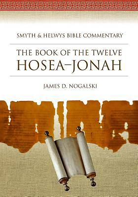 Smyth & Helwys Bible Commentary - The Book of the Twelve, Hosea-Jonah