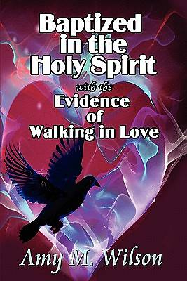 Baptized in the Holy Spirit with the Evidence of Walking in Love