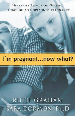 Im Pregnant... Now What?