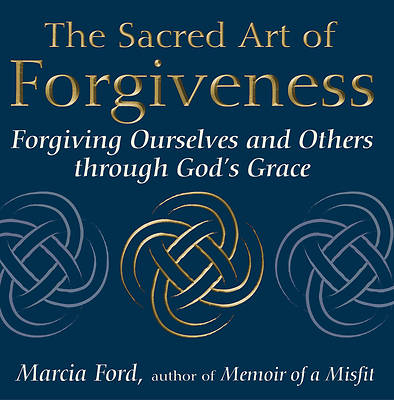 The Sacred Art of Forgiveness