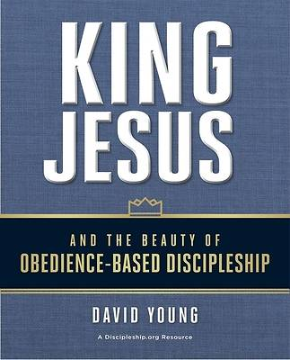Picture of King Jesus and the Beauty of Obedience-Based Discipleship