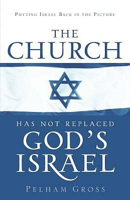 Picture of The Church Has Not Replaced God's Israel