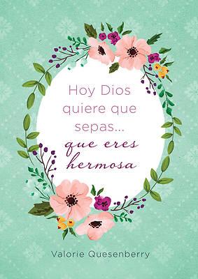 Picture of Hoy Dios Quiere Que Sepas... Que Eres Hermosa
