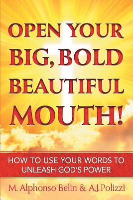 Open Your Big, Bold Beautiful Mouth!