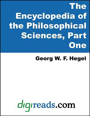 The Encyclopedia of the Philosophical Sciences, Part One [Adobe Ebook]