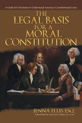 Picture of The Legal Basis for a Moral Constitution