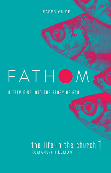 Picture of Fathom Bible Studies: The Life in the Church 1 Leader Guide