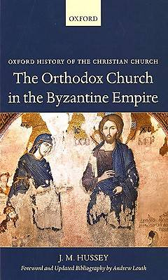 The Orthodox Church in the Byzantine Empire. J.M. Hussey