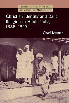 Picture of Christian Identity and Dalit Religion in Hindu India, 1868-1947