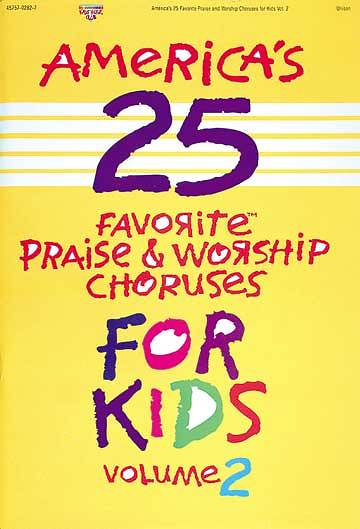 Americas 25 Favorite Praise and Worship Choruses for Kids Volume 2 Choral Book