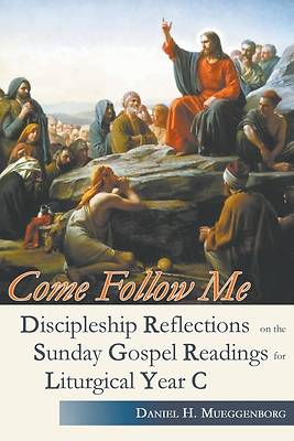Picture of Come Follow Me. Discipleship Reflections on the Sunday Gospel Readings for Liturgical Year C