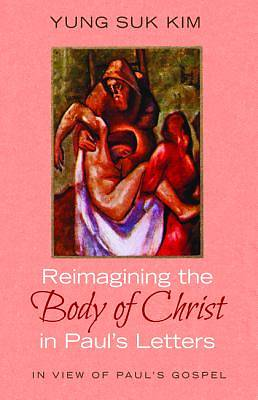 Picture of Reimagining the Body of Christ in Paul's Letters