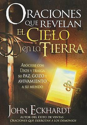 Oraciones Que Desatan El Cielo a la Tierra / Prayers That Release Heaven on Earth