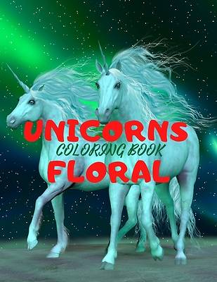 Picture of UNICORNS FLORAL- Beautiful Unicorns Design Coloring Book for Teens