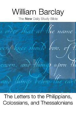 The New Daily Study Bible-The Letters to Philippians Colossians and Thessalonians