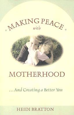 Making Peace with Motherhood... and Creating a Better You
