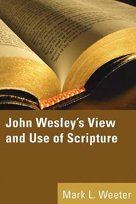 John Wesleys View and Use of Scripture