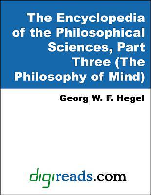 The Encyclopedia of the Philosophical Sciences, Part Three (The Philosophy of Mind) [Adobe Ebook]