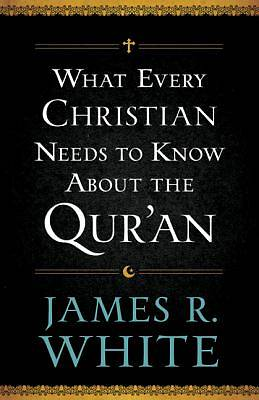 What Every Christian Needs to Know about the Quran