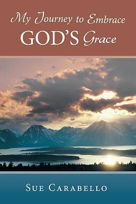 My Journey to Embrace Gods Grace