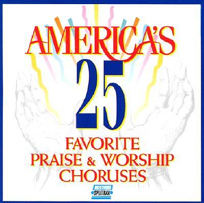 Americas 25 Favorite Praise & Worship Choruses; Volume One
