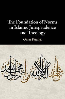 Picture of The Foundation of Norms in Islamic Jurisprudence and Theology