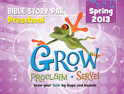 Grow, Proclaim, Serve! Preschool Bible Story Pak Spring 2013