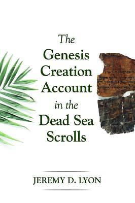 Picture of The Genesis Creation Account in the Dead Sea Scrolls