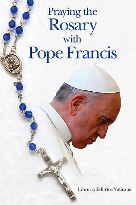 Picture of Praying the Rosary with Pope Francis