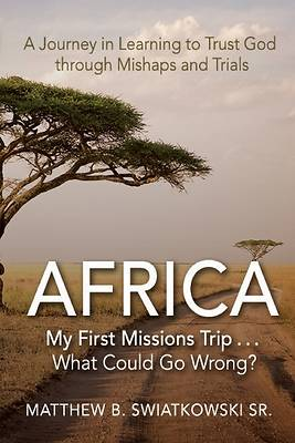 Picture of Africa-My First Missions Trip . . . What Could Go Wrong?