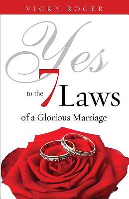 Yes to the 7 Laws of a Glorious Marriage