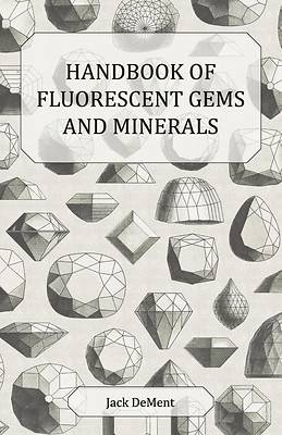 Picture of Handbook of Fluorescent Gems and Minerals - An Exposition and Catalog of the Fluorescent and Phosphorescent Gems and Minerals, Including the Use of Ul