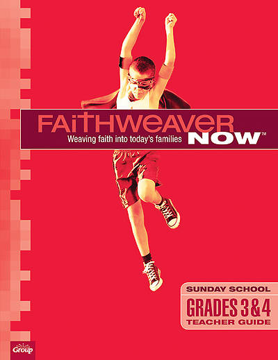Group Faithweaver NOW Grades 3 & 4 Teacher Guide Summer 2014