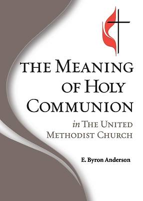 Picture of The Meaning of Holy Communion in The United Methodist Church