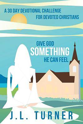 Give God Something He Can Feel