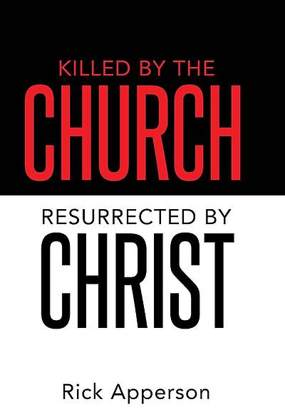 Picture of Killed by the Church, Resurrected by Christ