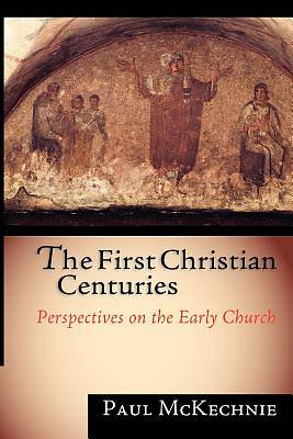 The First Christian Centuries