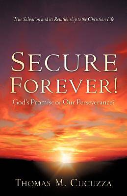 Secure Forever! Gods Promise or Our Perseverance?