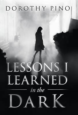 Picture of Lessons I Learned in the Dark