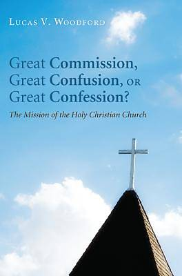 Picture of Great Commission, Great Confusion, or Great Confession?
