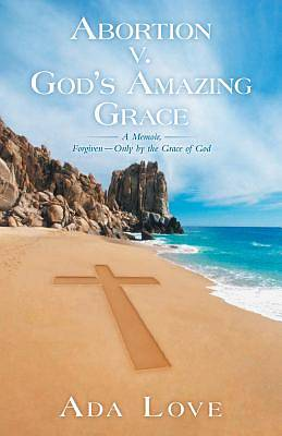 Picture of Abortion V. God's Amazing Grace