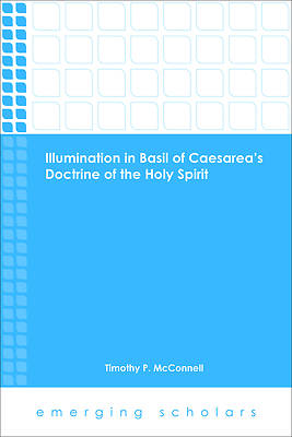 Illumination in Basil of Caesareass Doctrine of the Holy Spirit