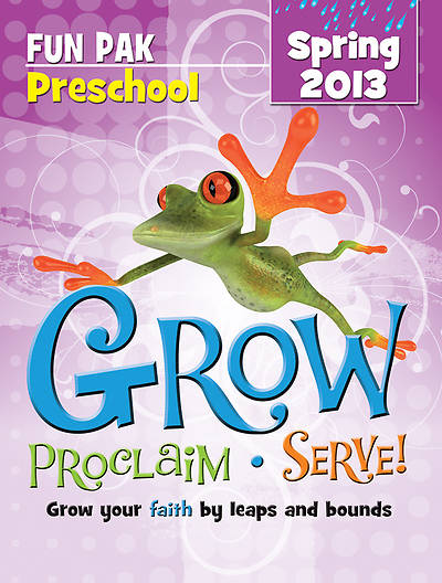 Grow, Proclaim, Serve! Preschool Fun Pak Spring 2013